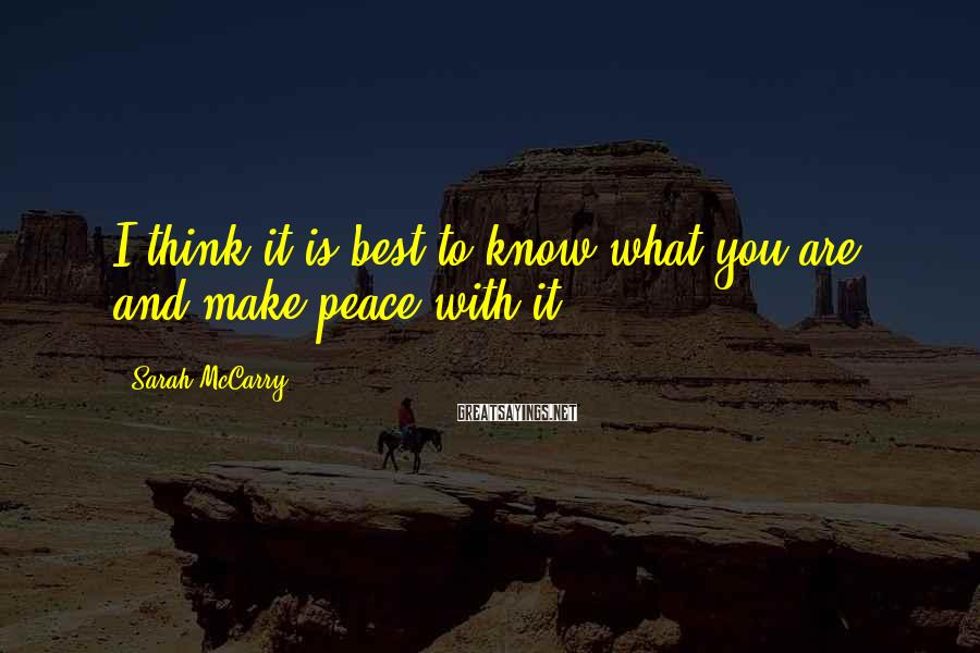 Sarah McCarry Sayings: I think it is best to know what you are and make peace with it.
