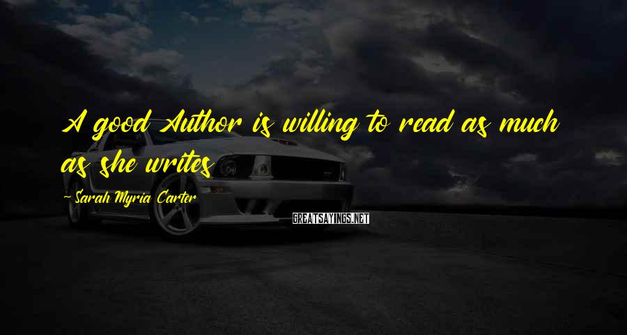Sarah Myria Carter Sayings: A good Author is willing to read as much as she writes