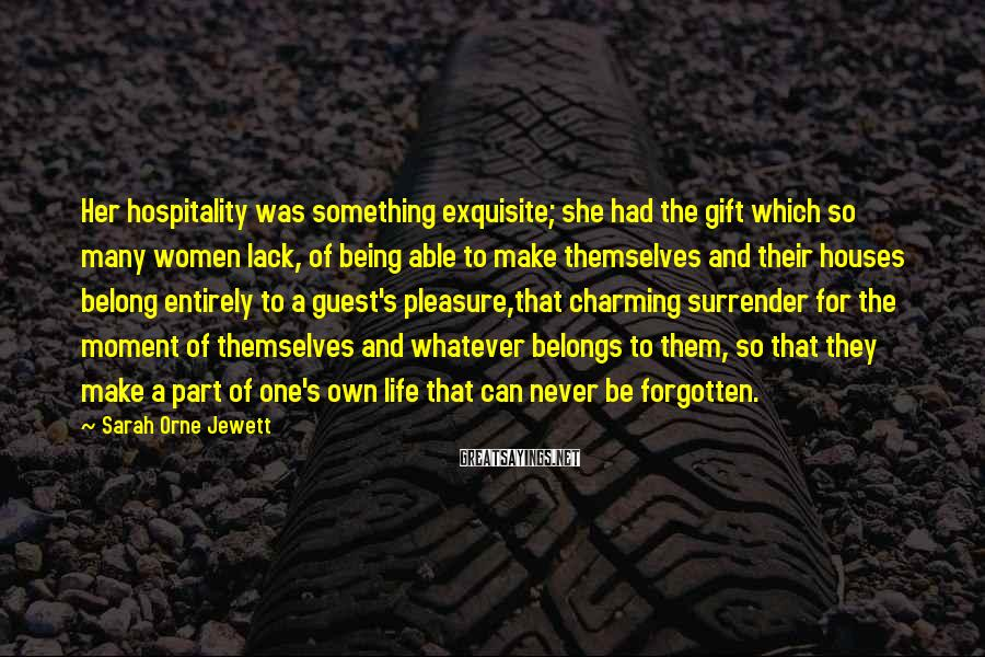 Sarah Orne Jewett Sayings: Her hospitality was something exquisite; she had the gift which so many women lack, of