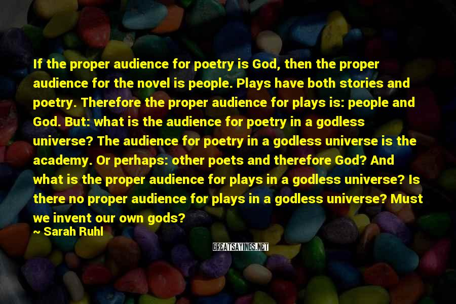 Sarah Ruhl Sayings: If the proper audience for poetry is God, then the proper audience for the novel