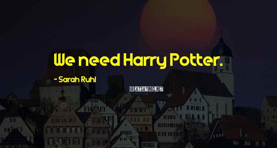 Sarah Ruhl Sayings: We need Harry Potter.