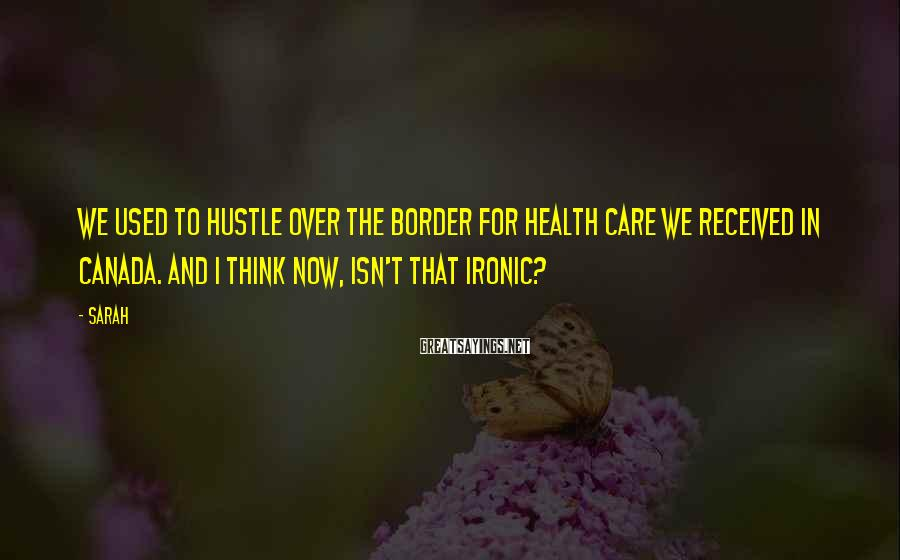 Sarah Sayings: We used to hustle over the border for health care we received in Canada. And