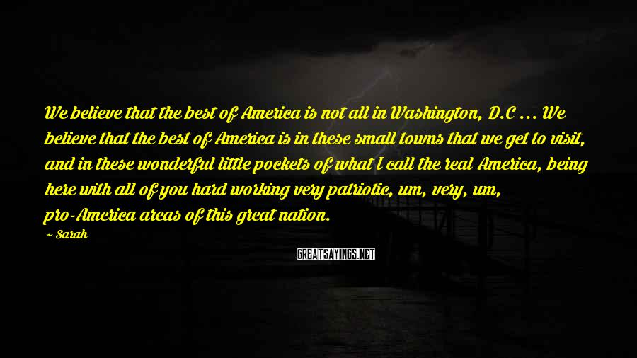 Sarah Sayings: We believe that the best of America is not all in Washington, D.C ... We