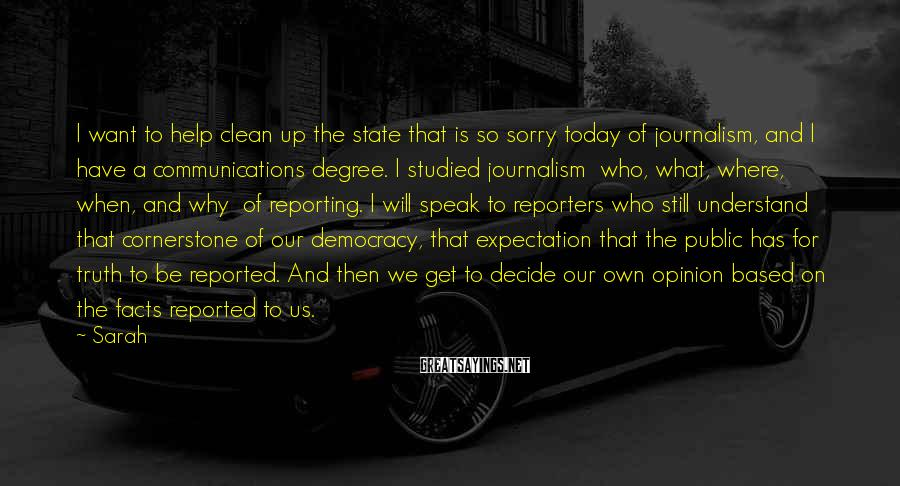 Sarah Sayings: I want to help clean up the state that is so sorry today of journalism,