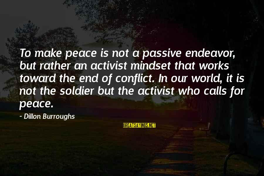 Sas Export Sayings By Dillon Burroughs: To make peace is not a passive endeavor, but rather an activist mindset that works