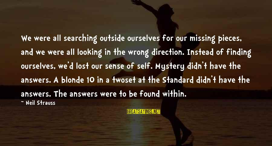 Sas Export Sayings By Neil Strauss: We were all searching outside ourselves for our missing pieces, and we were all looking