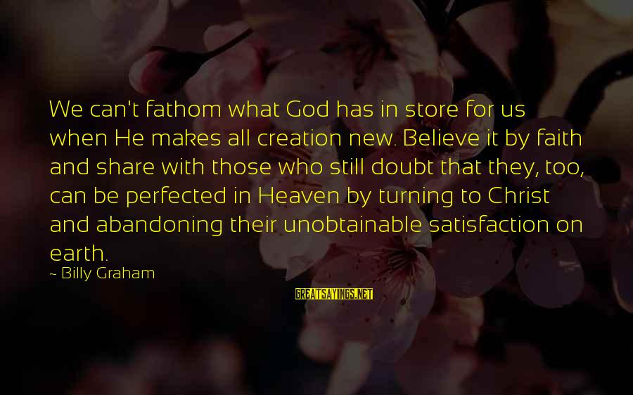 Satisfaction In God Sayings By Billy Graham: We can't fathom what God has in store for us when He makes all creation