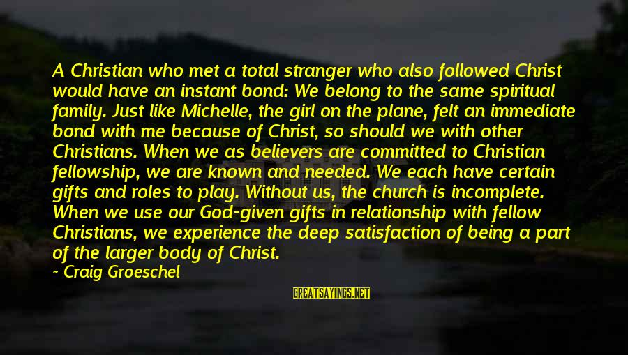 Satisfaction In God Sayings By Craig Groeschel: A Christian who met a total stranger who also followed Christ would have an instant