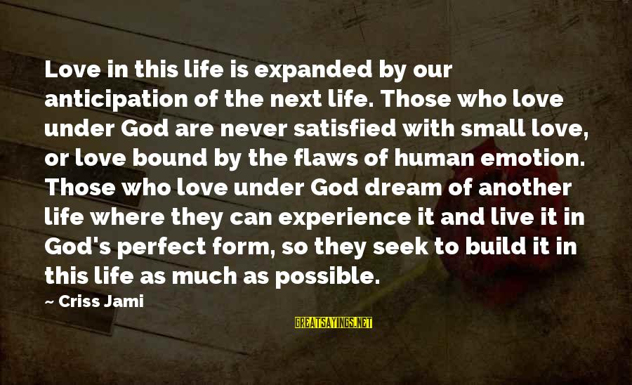 Satisfaction In God Sayings By Criss Jami: Love in this life is expanded by our anticipation of the next life. Those who