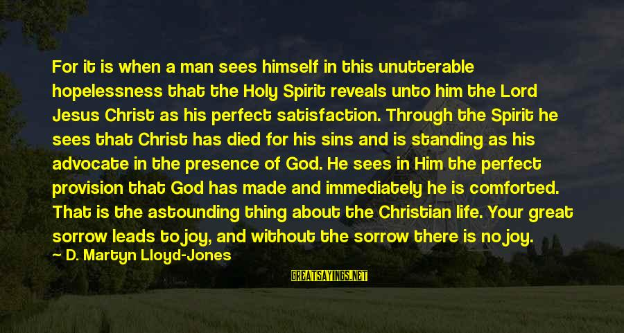 Satisfaction In God Sayings By D. Martyn Lloyd-Jones: For it is when a man sees himself in this unutterable hopelessness that the Holy