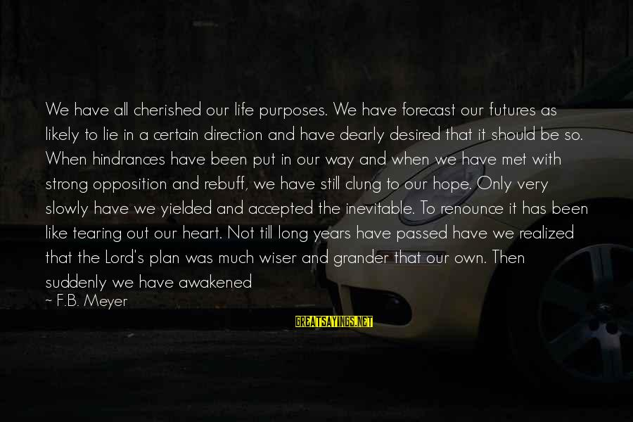 Satisfaction In God Sayings By F.B. Meyer: We have all cherished our life purposes. We have forecast our futures as likely to