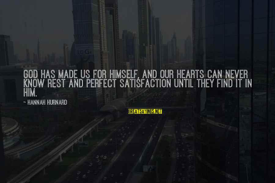 Satisfaction In God Sayings By Hannah Hurnard: God has made us for Himself, and our hearts can never know rest and perfect