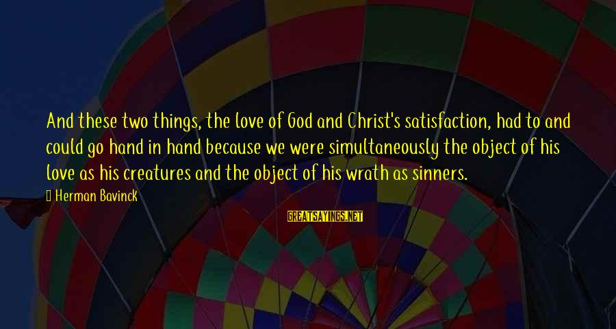 Satisfaction In God Sayings By Herman Bavinck: And these two things, the love of God and Christ's satisfaction, had to and could