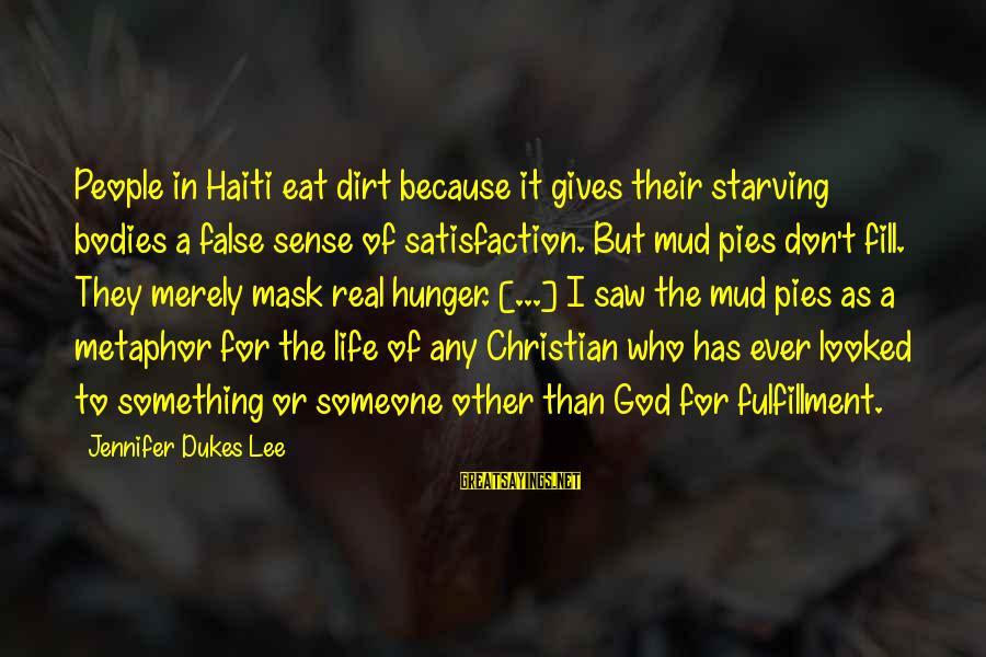 Satisfaction In God Sayings By Jennifer Dukes Lee: People in Haiti eat dirt because it gives their starving bodies a false sense of