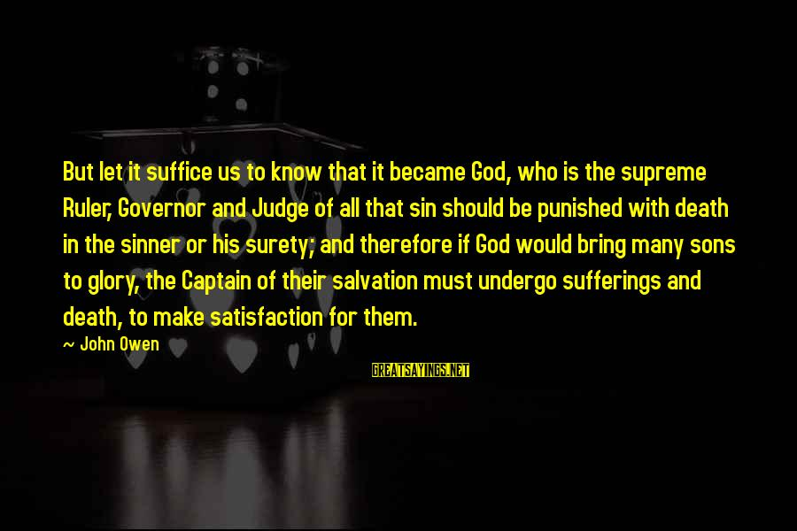 Satisfaction In God Sayings By John Owen: But let it suffice us to know that it became God, who is the supreme