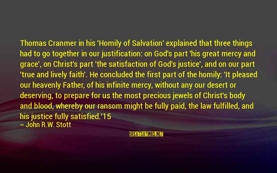 Satisfaction In God Sayings By John R.W. Stott: Thomas Cranmer in his 'Homily of Salvation' explained that three things had to go together