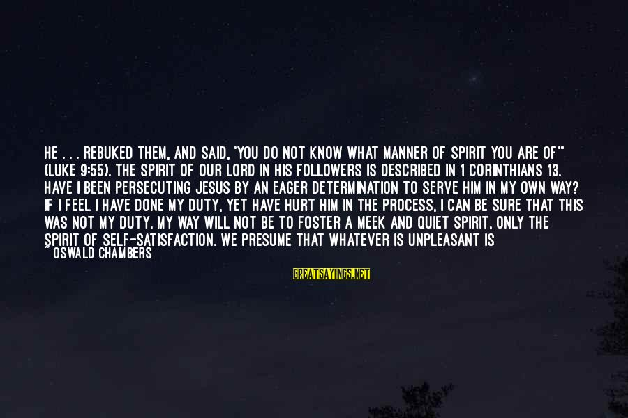 Satisfaction In God Sayings By Oswald Chambers: He . . . rebuked them, and said, 'You do not know what manner of