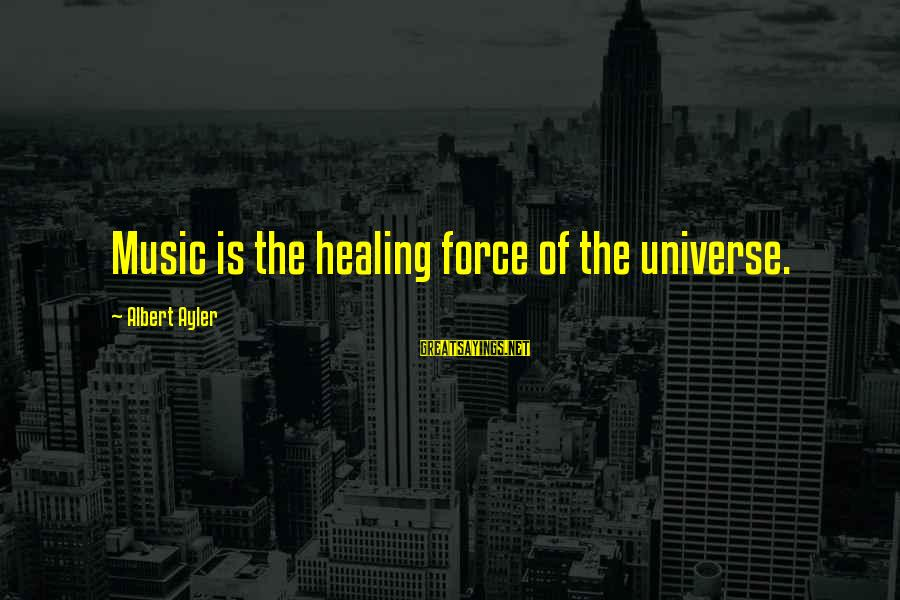 Satisfied And Contented Sayings By Albert Ayler: Music is the healing force of the universe.