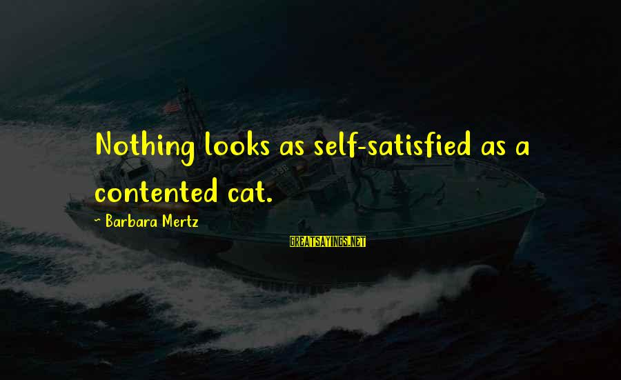 Satisfied And Contented Sayings By Barbara Mertz: Nothing looks as self-satisfied as a contented cat.