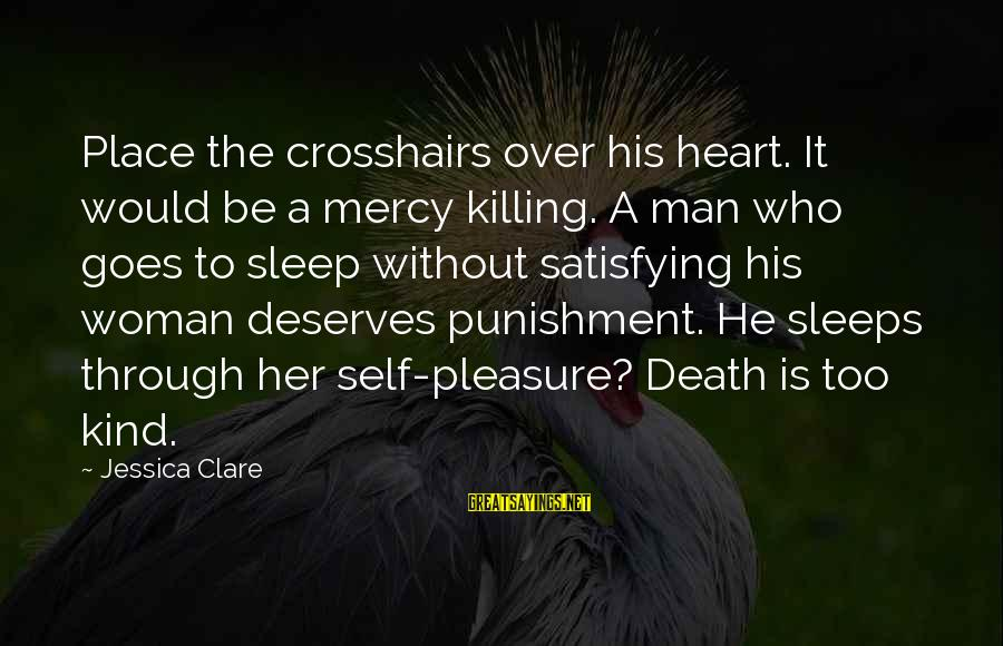 Satisfying Your Woman Sayings By Jessica Clare: Place the crosshairs over his heart. It would be a mercy killing. A man who