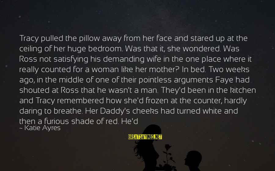 Satisfying Your Woman Sayings By Katie Ayres: Tracy pulled the pillow away from her face and stared up at the ceiling of