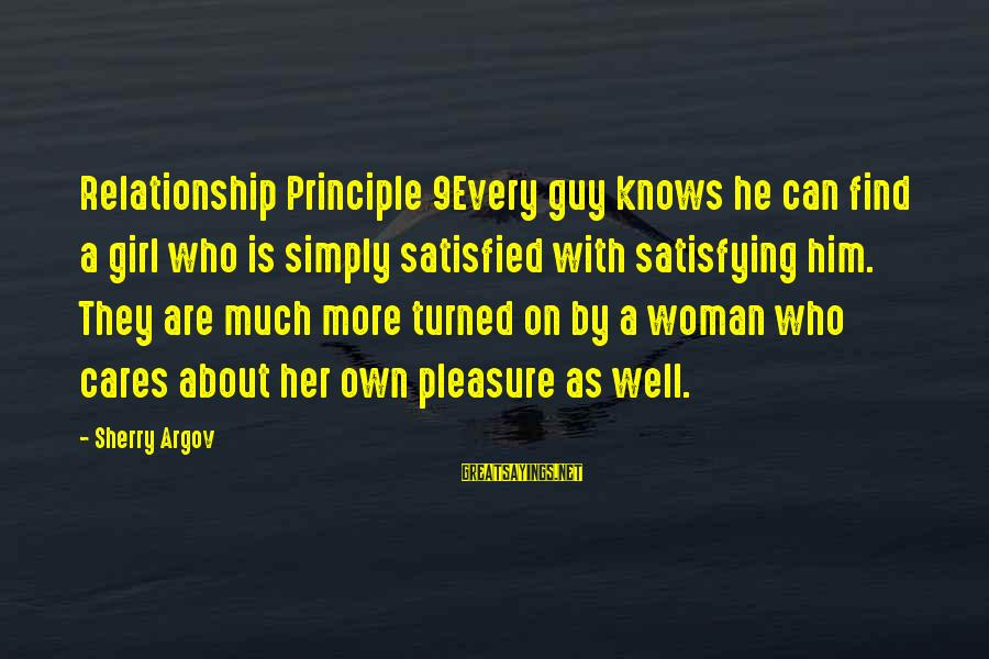 Satisfying Your Woman Sayings By Sherry Argov: Relationship Principle 9Every guy knows he can find a girl who is simply satisfied with