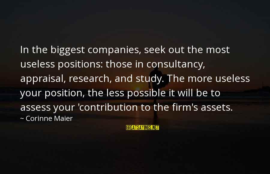 Saturday's Warrior Memorable Sayings By Corinne Maier: In the biggest companies, seek out the most useless positions: those in consultancy, appraisal, research,