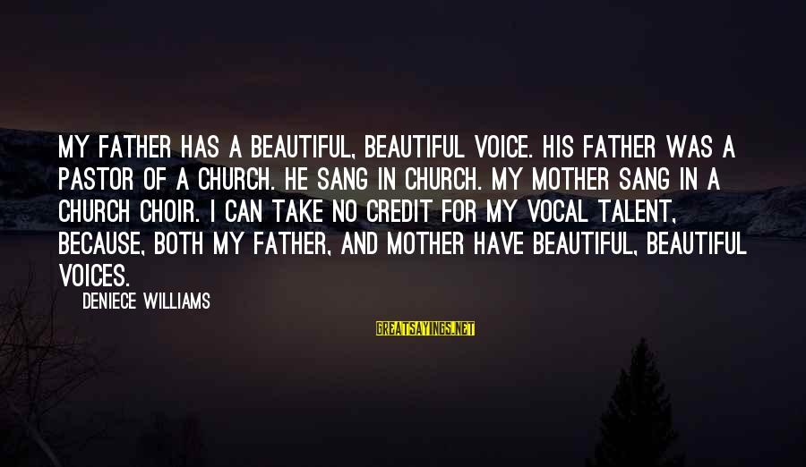 Saturday's Warrior Memorable Sayings By Deniece Williams: My father has a beautiful, beautiful voice. His father was a pastor of a church.