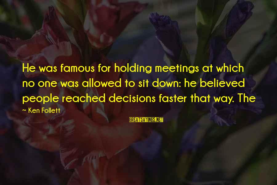Saturday's Warrior Memorable Sayings By Ken Follett: He was famous for holding meetings at which no one was allowed to sit down: