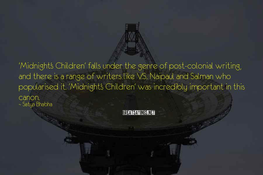 Satya Bhabha Sayings: 'Midnight's Children' falls under the genre of post-colonial writing, and there is a range of