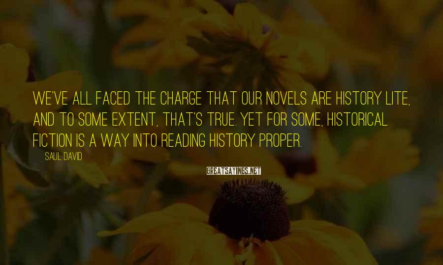 Saul David Sayings: We've all faced the charge that our novels are history lite, and to some extent,