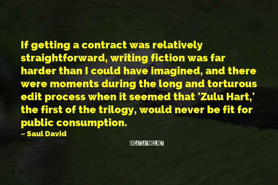 Saul David Sayings: If getting a contract was relatively straightforward, writing fiction was far harder than I could
