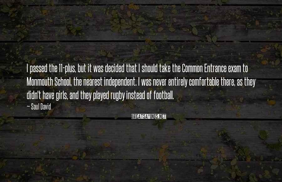 Saul David Sayings: I passed the 11-plus, but it was decided that I should take the Common Entrance