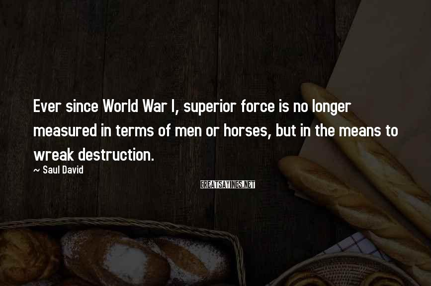 Saul David Sayings: Ever since World War I, superior force is no longer measured in terms of men