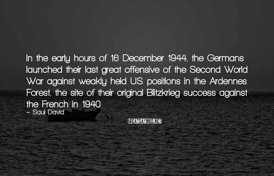 Saul David Sayings: In the early hours of 16 December 1944, the Germans launched their last great offensive