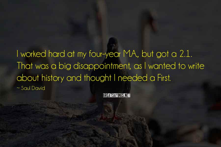 Saul David Sayings: I worked hard at my four-year M.A., but got a 2.1. That was a big