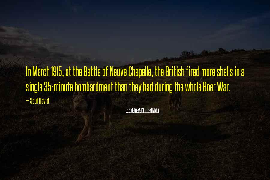 Saul David Sayings: In March 1915, at the Battle of Neuve Chapelle, the British fired more shells in