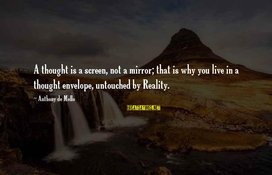 Saul Landau Sayings By Anthony De Mello: A thought is a screen, not a mirror; that is why you live in a
