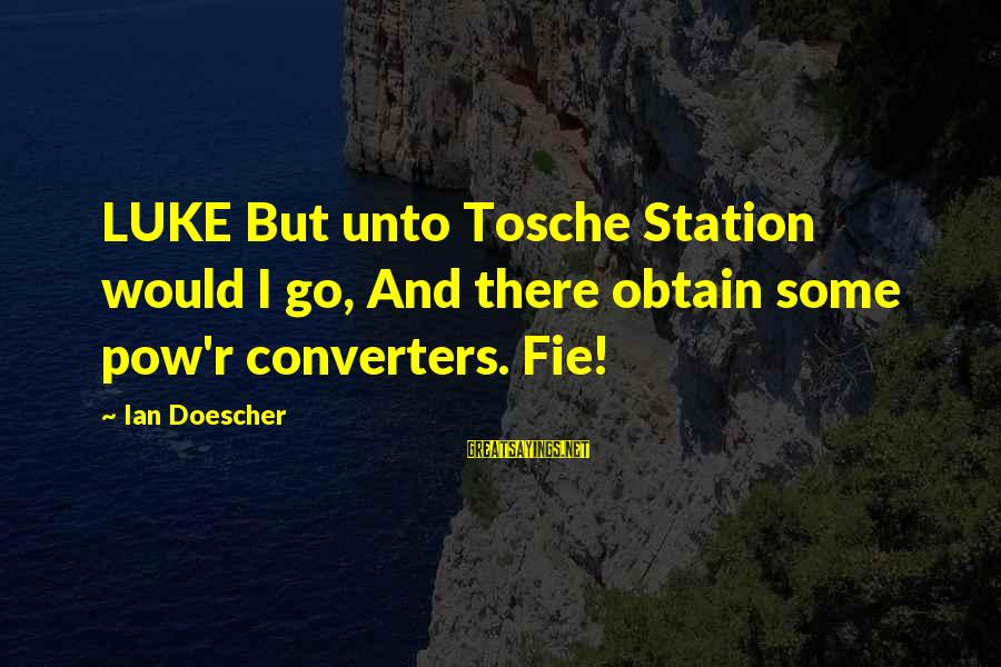 Saul Landau Sayings By Ian Doescher: LUKE But unto Tosche Station would I go, And there obtain some pow'r converters. Fie!