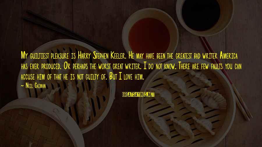 Saul Landau Sayings By Neil Gaiman: My guiltiest pleasure is Harry Stephen Keeler. He may have been the greatest bad writer