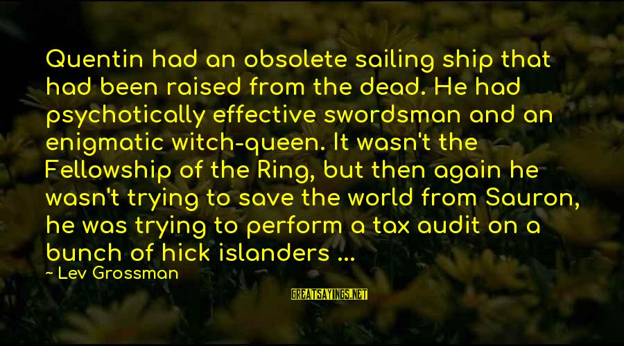 Sauron In The Fellowship Of The Ring Sayings By Lev Grossman: Quentin had an obsolete sailing ship that had been raised from the dead. He had