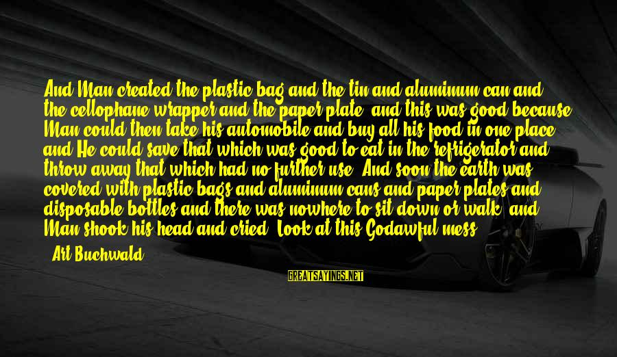 Save Environment Sayings By Art Buchwald: And Man created the plastic bag and the tin and aluminum can and the cellophane