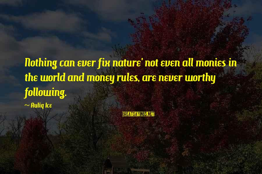 Save Environment Sayings By Auliq Ice: Nothing can ever fix nature' not even all monies in the world and money rules,