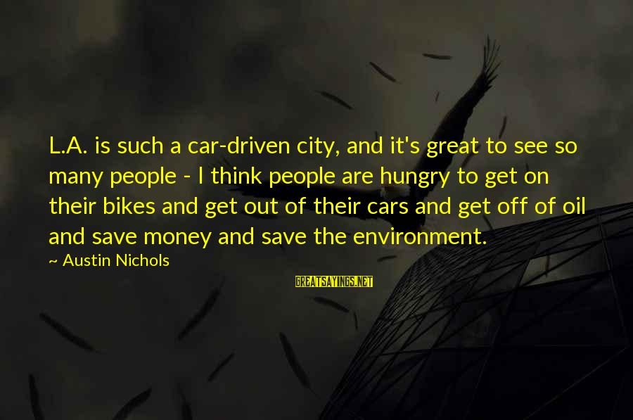 Save Environment Sayings By Austin Nichols: L.A. is such a car-driven city, and it's great to see so many people -