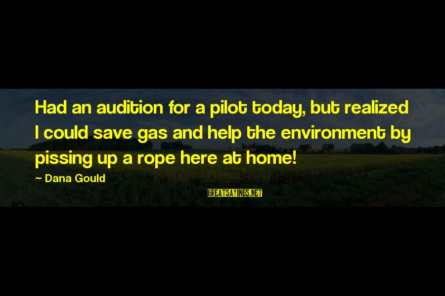 Save Environment Sayings By Dana Gould: Had an audition for a pilot today, but realized I could save gas and help
