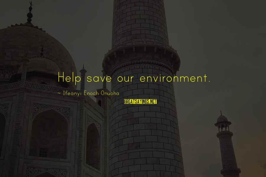 Save Environment Sayings By Ifeanyi Enoch Onuoha: Help save our environment.