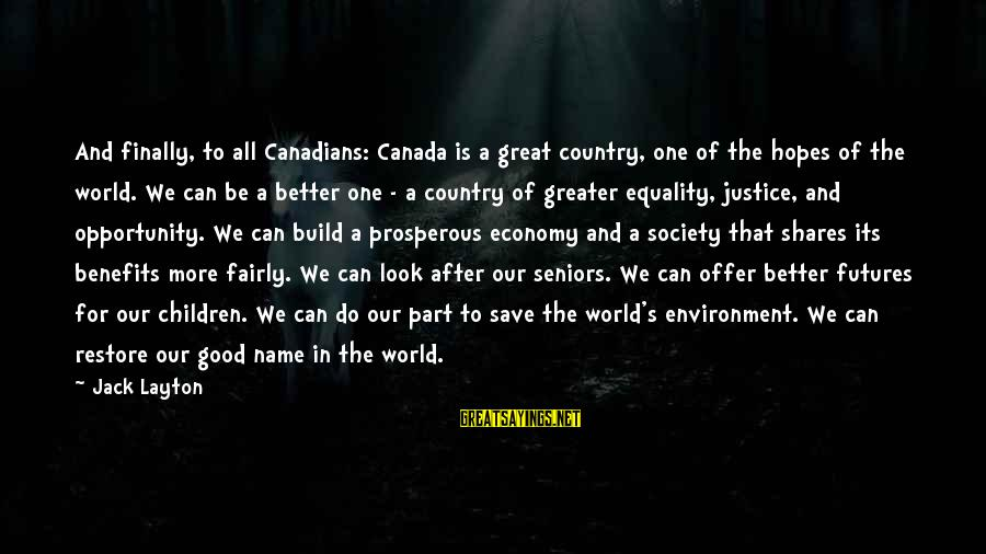 Save Environment Sayings By Jack Layton: And finally, to all Canadians: Canada is a great country, one of the hopes of