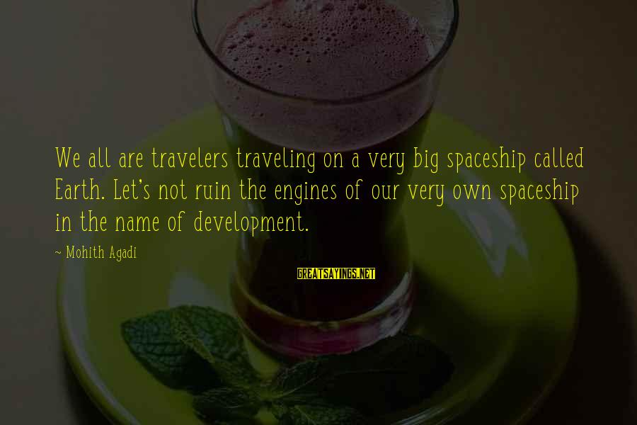 Save Environment Sayings By Mohith Agadi: We all are travelers traveling on a very big spaceship called Earth. Let's not ruin
