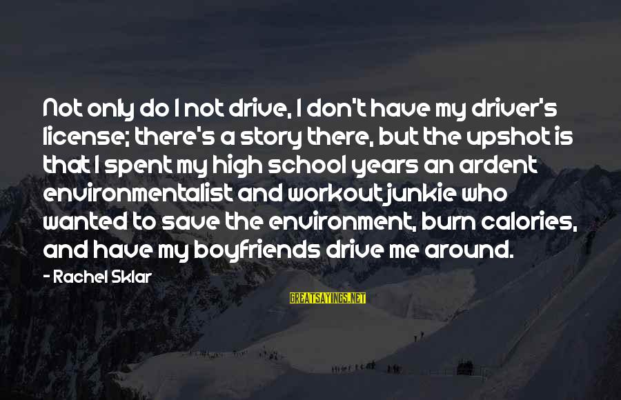 Save Environment Sayings By Rachel Sklar: Not only do I not drive, I don't have my driver's license; there's a story
