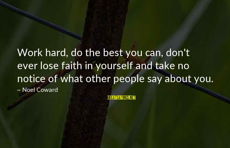 Save Sparrow Bird Sayings By Noel Coward: Work hard, do the best you can, don't ever lose faith in yourself and take